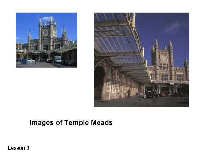 Images of Temple Meads Lesson 3