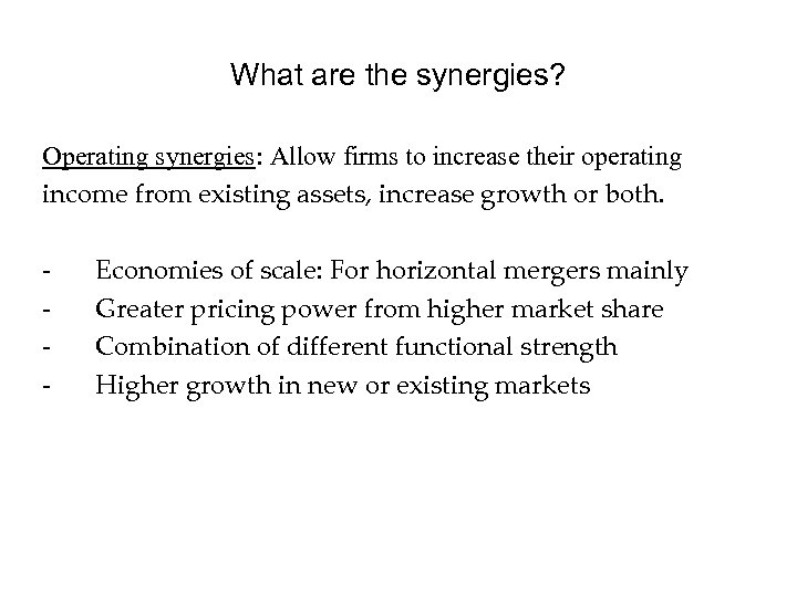 What are the synergies? Operating synergies: Allow firms to increase their operating income from