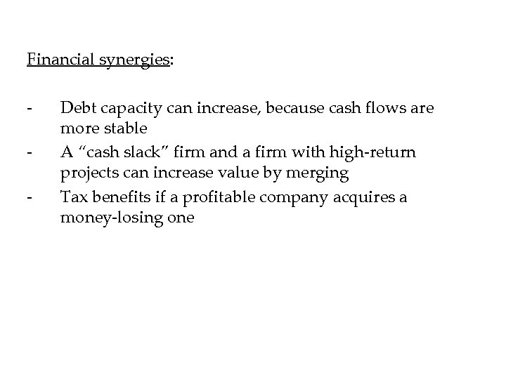 Financial synergies: - Debt capacity can increase, because cash flows are more stable A