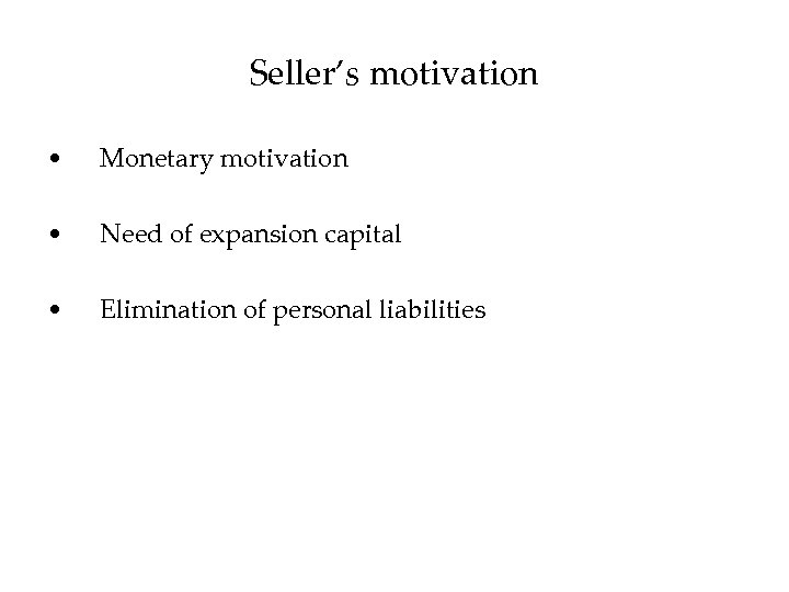 Seller's motivation • Monetary motivation • Need of expansion capital • Elimination of personal