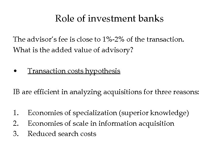 Role of investment banks The advisor's fee is close to 1%-2% of the transaction.