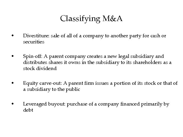 Classifying M&A • Divestiture: sale of all of a company to another party for