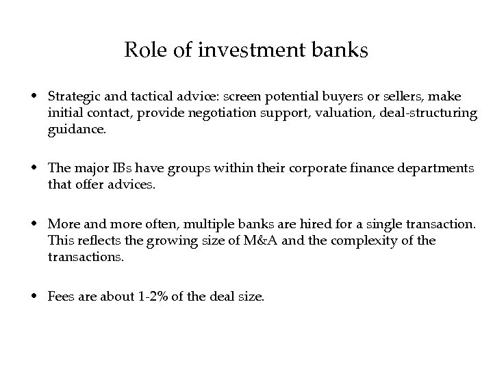 Role of investment banks • Strategic and tactical advice: screen potential buyers or sellers,
