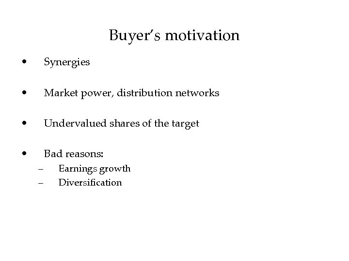 Buyer's motivation • Synergies • Market power, distribution networks • Undervalued shares of the