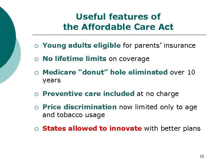 Useful features of the Affordable Care Act Young adults eligible for parents' insurance No