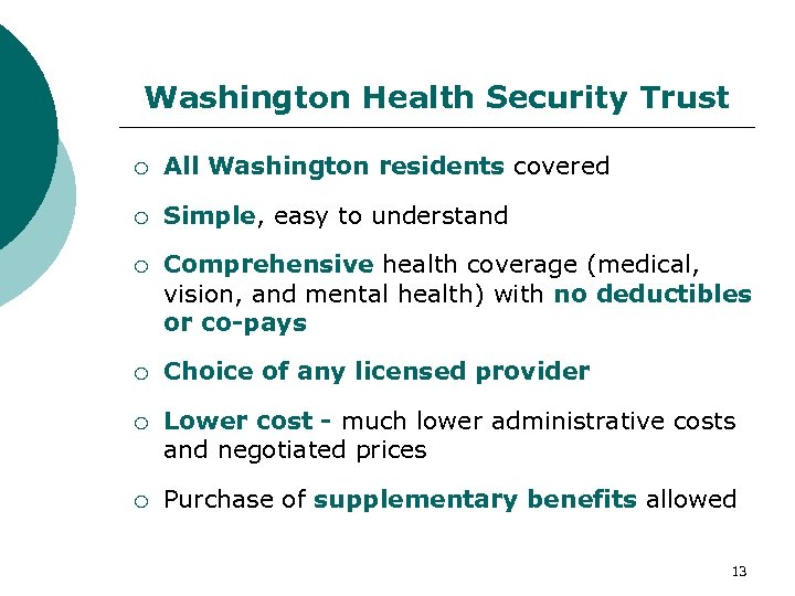 Washington Health Security Trust All Washington residents covered Simple, easy to understand Comprehensive health