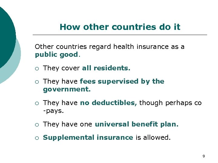 How other countries do it Other countries regard health insurance as a public good.