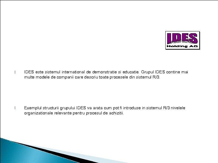 Nivelele organizationale in IDES l IDES este sistemul international de demonstratie si educatie. Grupul