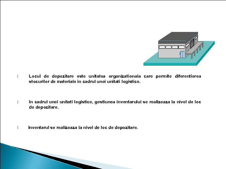 Loc de depozitare l Locul de depozitare este unitatea organizationala care permite diferentierea stocurilor