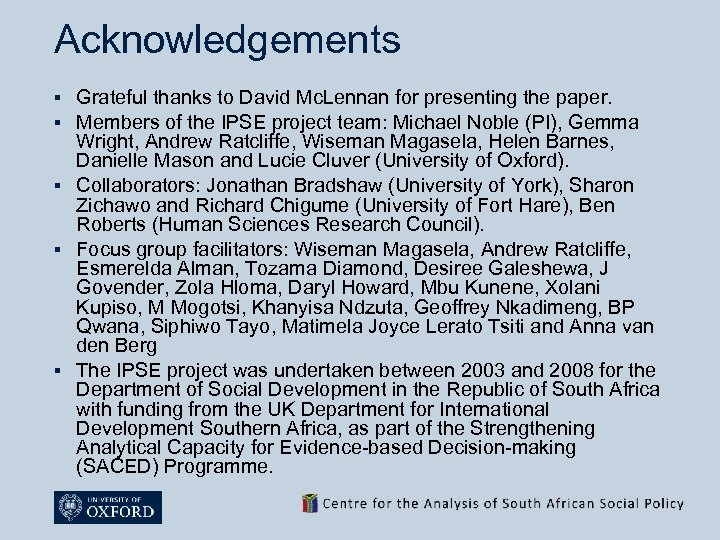 Acknowledgements § § § Grateful thanks to David Mc. Lennan for presenting the paper.