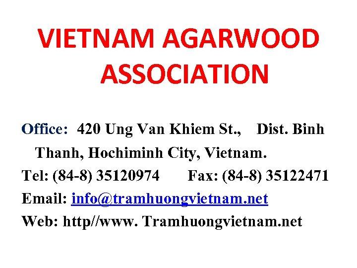 VIETNAM AGARWOOD ASSOCIATION Office: 420 Ung Van Khiem St. , Dist. Binh Thanh, Hochiminh