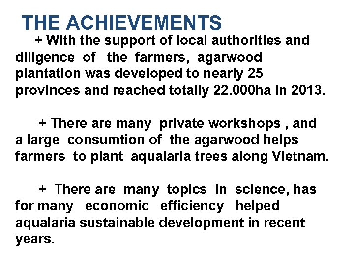 THE ACHIEVEMENTS + With the support of local authorities and diligence of the farmers,