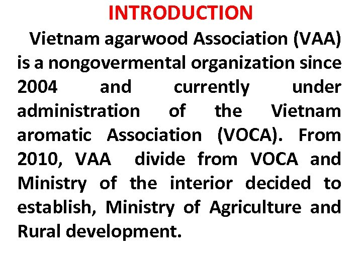 INTRODUCTION Vietnam agarwood Association (VAA) is a nongovermental organization since 2004 and currently under