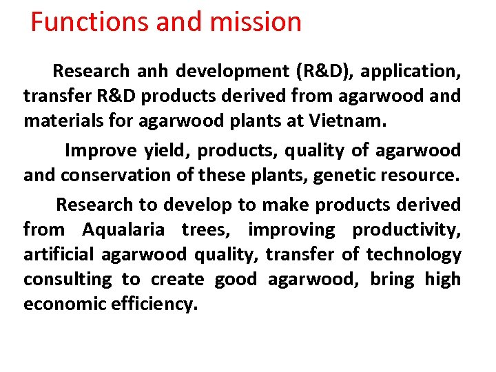 Functions and mission Research anh development (R&D), application, transfer R&D products derived from agarwood