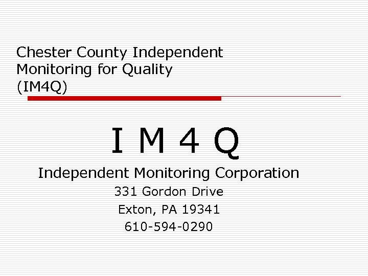 Chester County Independent Monitoring for Quality (IM 4 Q) IM 4 Q Independent Monitoring