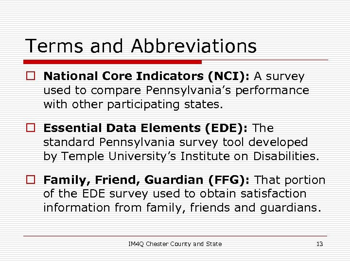 Terms and Abbreviations o National Core Indicators (NCI): A survey used to compare Pennsylvania's
