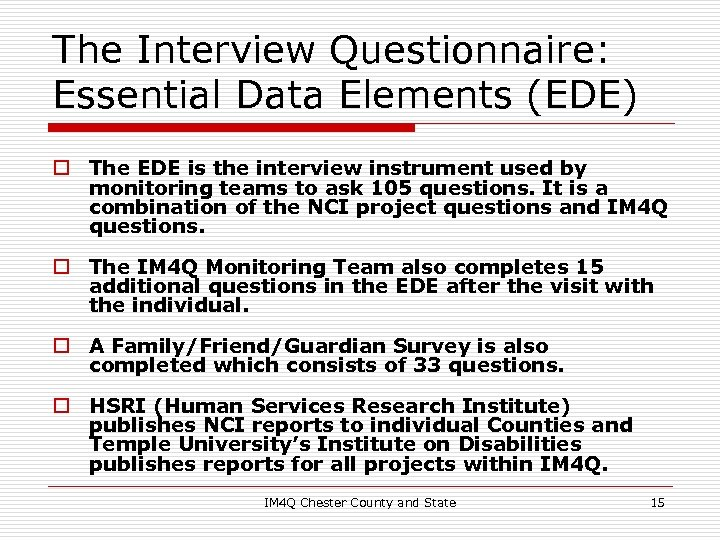 The Interview Questionnaire: Essential Data Elements (EDE) o The EDE is the interview instrument