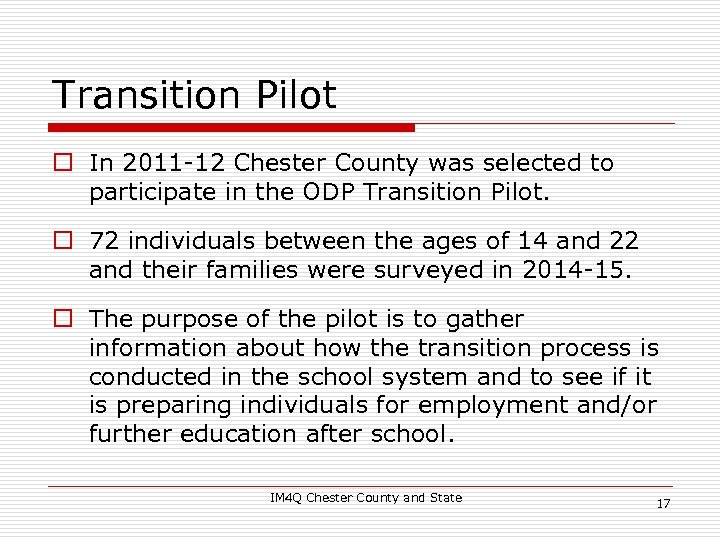 Transition Pilot o In 2011 -12 Chester County was selected to participate in the