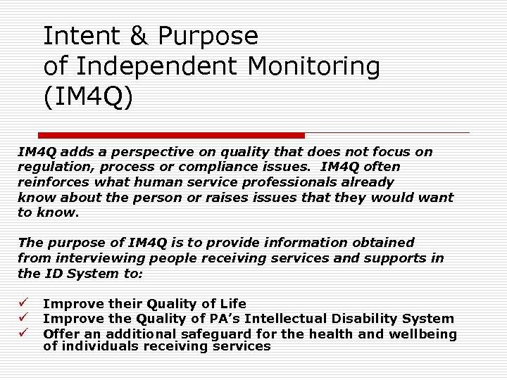 Intent & Purpose of Independent Monitoring (IM 4 Q) IM 4 Q adds a