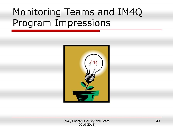 Monitoring Teams and IM 4 Q Program Impressions IM 4 Q Chester County and