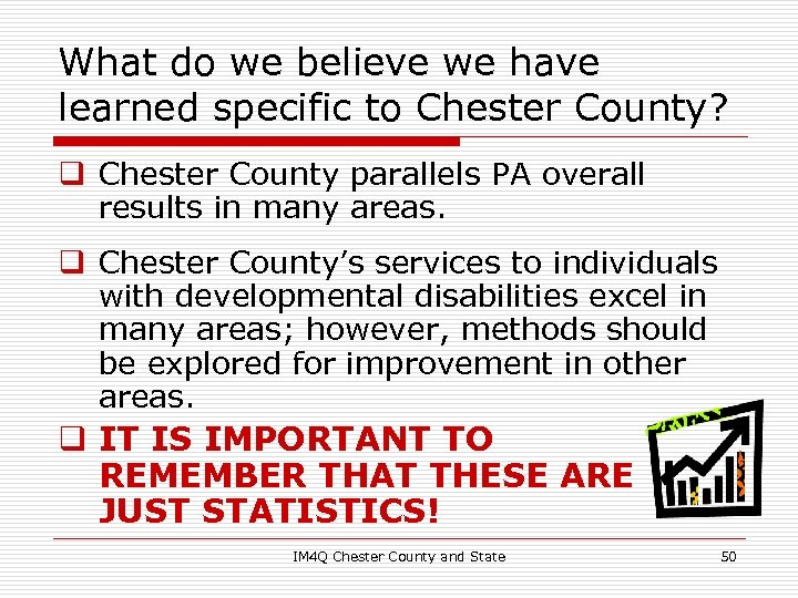 What do we believe we have learned specific to Chester County? q Chester County
