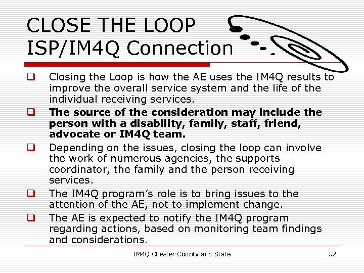 CLOSE THE LOOP ISP/IM 4 Q Connection q q q Closing the Loop is
