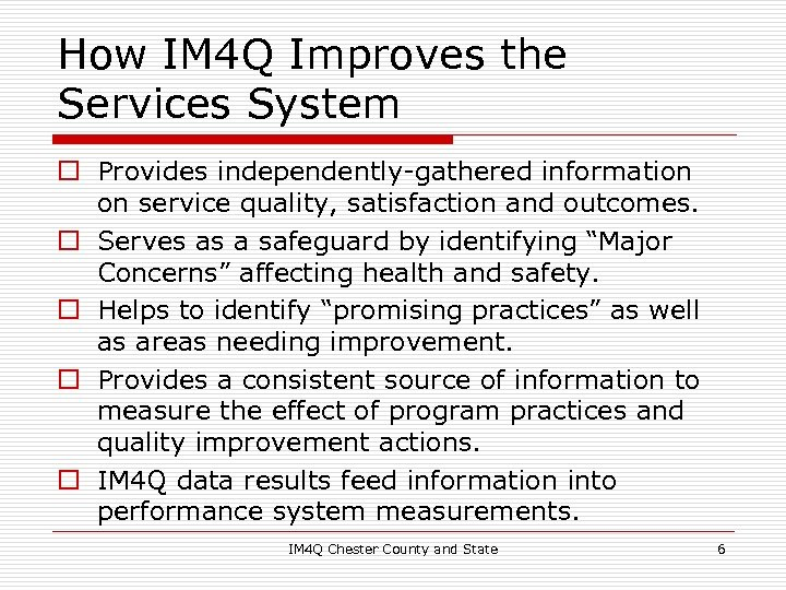 How IM 4 Q Improves the Services System o Provides independently-gathered information on service