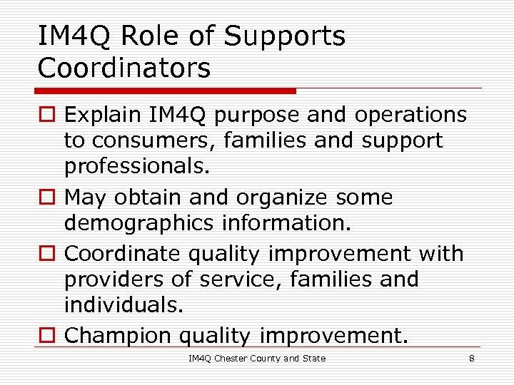 IM 4 Q Role of Supports Coordinators o Explain IM 4 Q purpose and