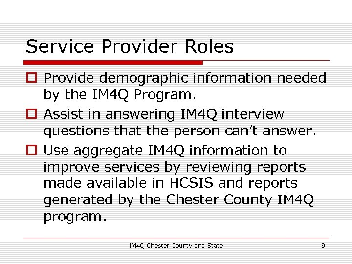 Service Provider Roles o Provide demographic information needed by the IM 4 Q Program.
