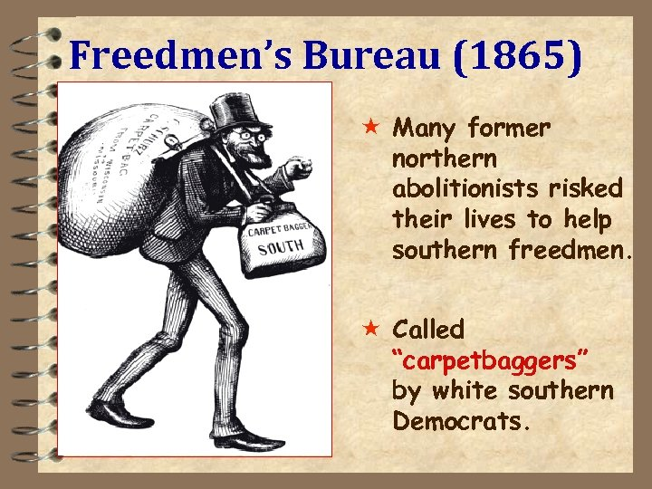 Freedmen's Bureau (1865) « Many former northern abolitionists risked their lives to help southern