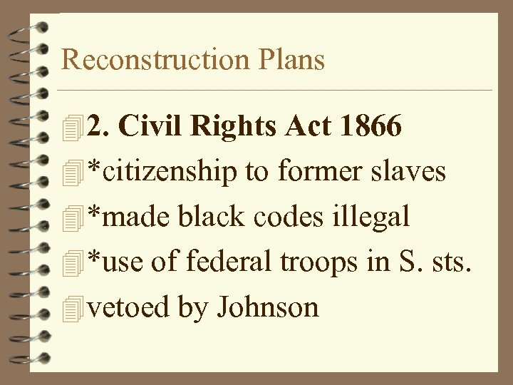 Reconstruction Plans 42. Civil Rights Act 1866 4*citizenship to former slaves 4*made black codes