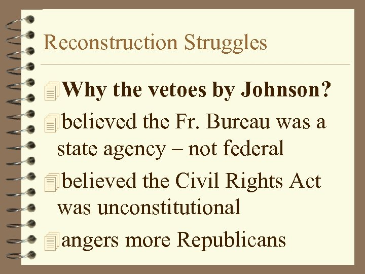 Reconstruction Struggles 4 Why the vetoes by Johnson? 4 believed the Fr. Bureau was