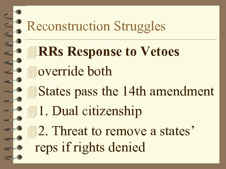 Reconstruction Struggles 4 RRs Response to Vetoes 4 override both 4 States pass the