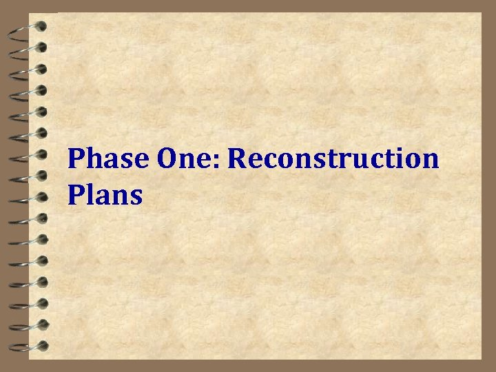 Phase One: Reconstruction Plans