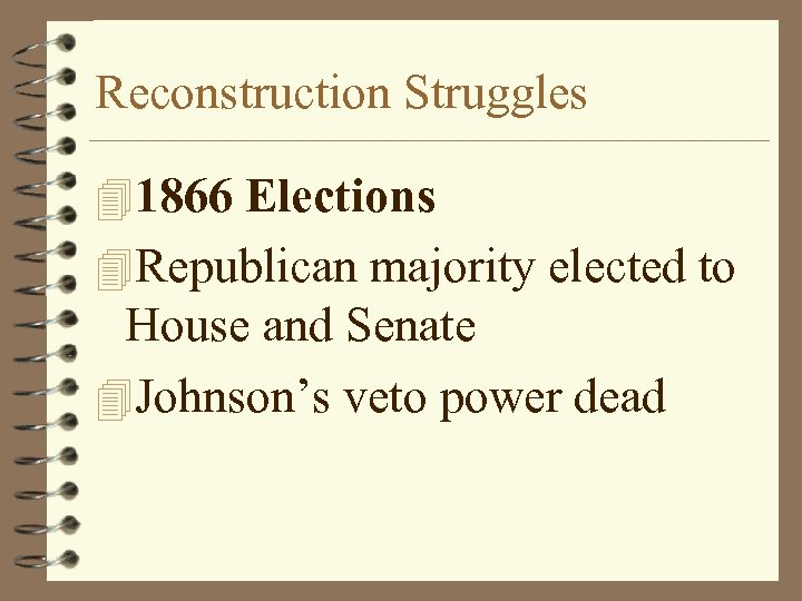 Reconstruction Struggles 41866 Elections 4 Republican majority elected to House and Senate 4 Johnson's