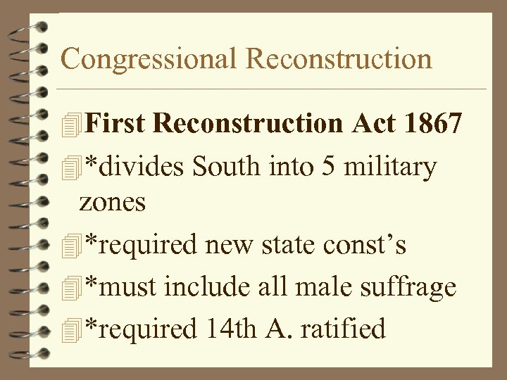 Congressional Reconstruction 4 First Reconstruction Act 1867 4*divides South into 5 military zones 4*required