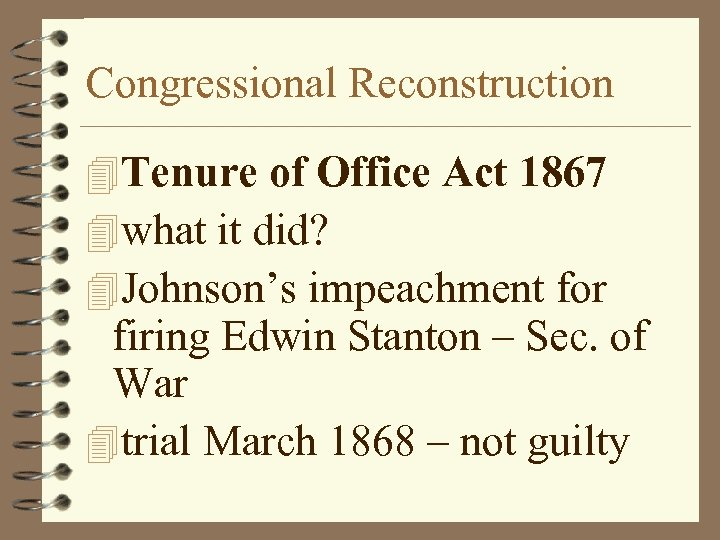 Congressional Reconstruction 4 Tenure of Office Act 1867 4 what it did? 4 Johnson's