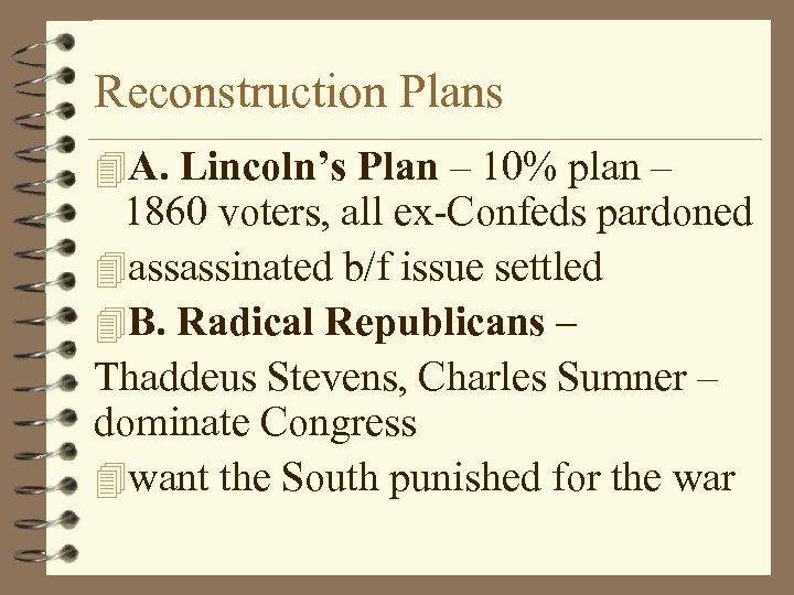 Reconstruction Plans 4 A. Lincoln's Plan – 10% plan – 1860 voters, all ex-Confeds