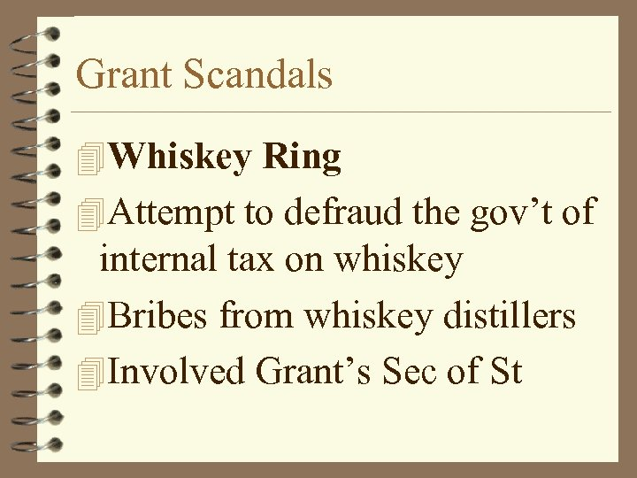Grant Scandals 4 Whiskey Ring 4 Attempt to defraud the gov't of internal tax