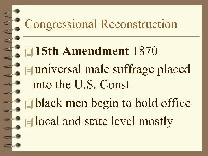Congressional Reconstruction 415 th Amendment 1870 4 universal male suffrage placed into the U.