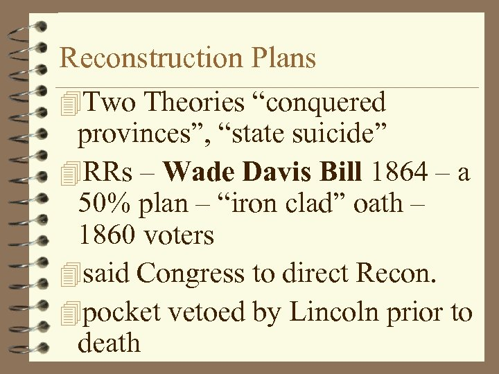 """Reconstruction Plans 4 Two Theories """"conquered provinces"""", """"state suicide"""" 4 RRs – Wade Davis"""