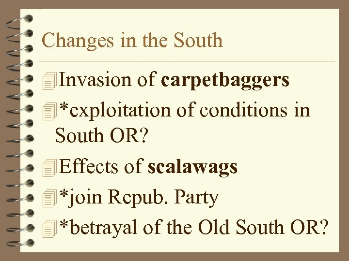 Changes in the South 4 Invasion of carpetbaggers 4*exploitation of conditions in South OR?