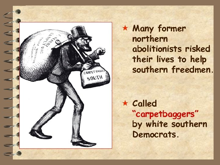 « Many former northern abolitionists risked their lives to help southern freedmen. «