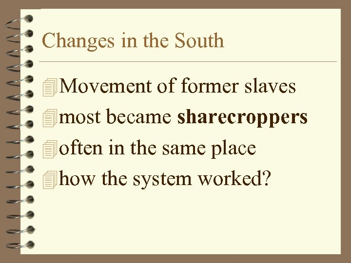 Changes in the South 4 Movement of former slaves 4 most became sharecroppers 4