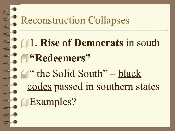 """Reconstruction Collapses 41. Rise of Democrats in south 4""""Redeemers"""" 4"""" the Solid South"""" –"""
