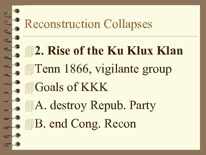 Reconstruction Collapses 42. Rise of the Ku Klux Klan 4 Tenn 1866, vigilante group