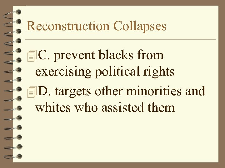 Reconstruction Collapses 4 C. prevent blacks from exercising political rights 4 D. targets other