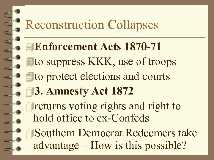 Reconstruction Collapses 4 Enforcement Acts 1870 -71 4 to suppress KKK, use of troops