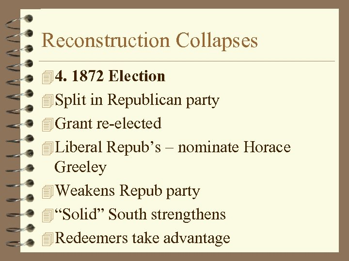 Reconstruction Collapses 44. 1872 Election 4 Split in Republican party 4 Grant re-elected 4