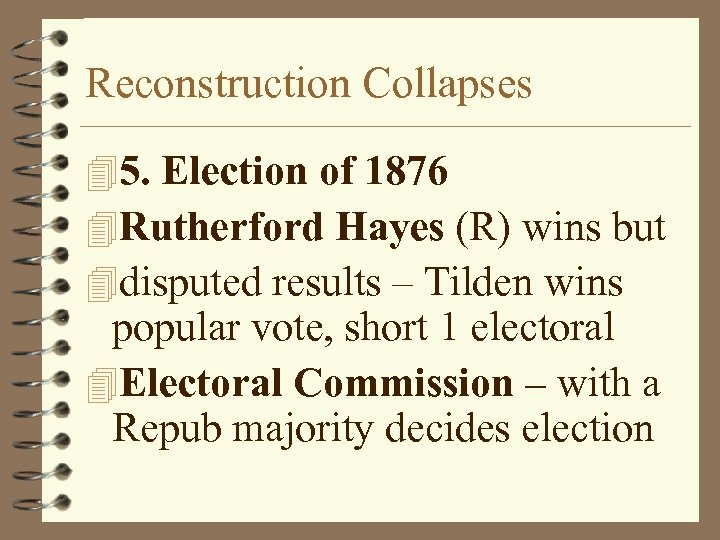 Reconstruction Collapses 45. Election of 1876 4 Rutherford Hayes (R) wins but 4 disputed